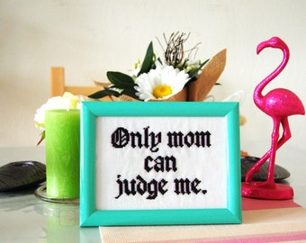 Only mom can judge me, cross stitch hand embroidery. Free frame included.