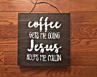 Coffee Gets Me Going Jesus Keeps Me Rollin