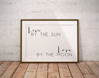 Live by the Sun, Love by the Moon Printable, Typography Wall Art, Sun and Moon Poster, Black and White, Bedroom Print, Office Art, Print
