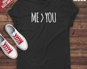 Me *Greater Than* You t-shirt tee // funny t-shirts / t-shirt funny / sarcasm t-shirt / Greater than you t-shirt / better than you