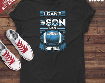 I Can't My Son Has Football T-Shirt - Perfect Tee-Shirt for football mom, football dad, football lover, football player, fan and coach.
