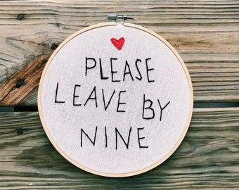 Please Leave By Nine Embroidery Hoop Art