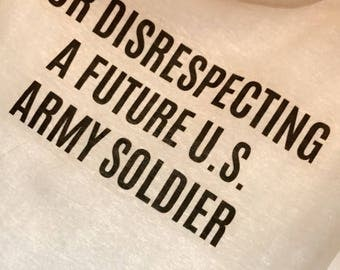 Ur Disrespecting a Future U.S. Army Soldier t-shirt