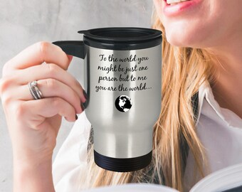 Romantic Travel Mug - You Mean The World... Stainless Steel Travel Coffee Mug