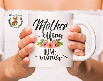 Housewarming Gift | Housewarming Mug | Mother Effing Home Owner | New Home Gift | Homeowner Mug | New House | Gift For New Homeowners CM-152