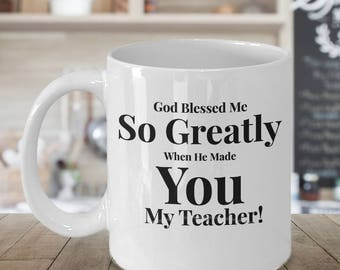Gift for Teacher -Coffee 11 oz Mug Ceramic -Unique Gifts Idea. God Blessed Me So Greatly When He Made You My Teacher!