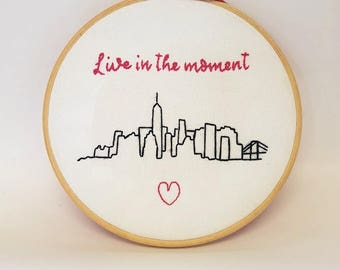 New York Skyline Custom Handmade Embroidery Hoop - Live in the Moment