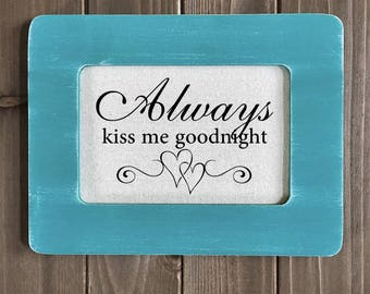 "Sign with Saying ""Always Kiss Me Goodnight"" Framed Quote Bedroom Decor (Item 1168B)"