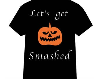 Let's get smashed Halloween T-Shirt, Halloween Tee, Funny Halloween Costume, Funny Halloween Tee, Funny Halloween T-Shirt, Adult Costume