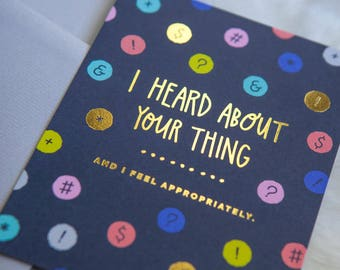 Gold Foil - I Heard About Your Thing Notecard! (greeting card set, all occasions card, funny, sarcastic greeting card, witty, awkward card)
