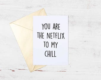Netflix Card // Girlfriend Card, Boyfriend Card, Partner Card, Witty Relationship Card, You are the Netflix to my Chill, Netflix and Chill