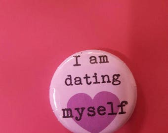 i am dating myself pin with a heart