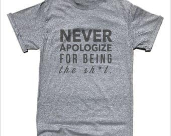 Never Apologize For Being The Shxt T-Shirt - Funny Shirt - Joke Shirt - Motivation