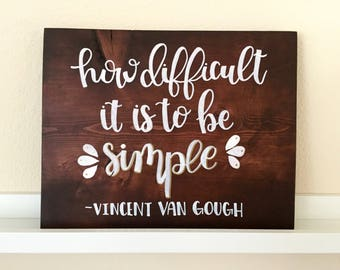 Wood Sign // Home Wall Decor // Quotes // Sayings // Gift - How Difficult It Is To Be Simple - Vincent Can Gough