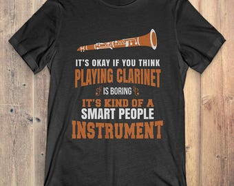 Clarinet T-shirt: it's okay if you think playing Clarinet is boring / Instrument