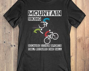 Mountain Biking T-Shirt Gift: Moutain Biking Other Sport Only Require One Ball