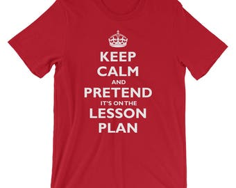 Keep Calm and Pretend it's on the Lesson Plan T-Shirt - Teacher Shirt - Teacher Gift - Funny Teacher - Gift for Teacher - New Teacher