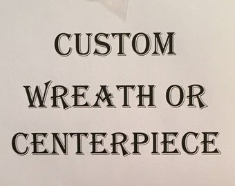 Custom Wreath or Centerpiece; Any occasion Price vary per size
