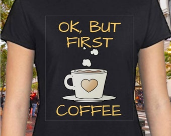 Coffee Shirt Women - Ok But First Coffee Women Shirt - Coffee Shirt| Coffee Lovers| Gifts For Her| Mom Shirts| Coffee and Jesus