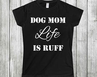 Dog Mom Life Is Ruff Softstyle Women T Shirt