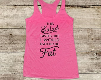 This Salad tastes like I would rather be fat - funny workout food Soft Tri-blend Soft Racerback Tank fitness gym yoga exercise birthday gift
