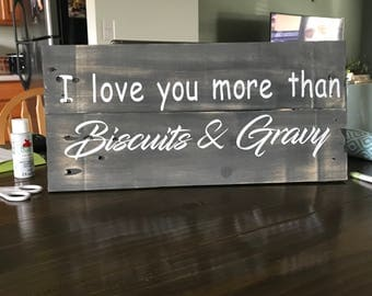 I love you more than biscuits & gravy wood sign