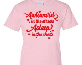 Awkward in the Streets Asleep in the Sheets - Women's Pink Screenprinted T-Shirt
