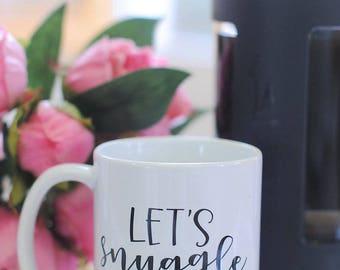 Let's Snuggle Coffee Mug, Coffee Gifts