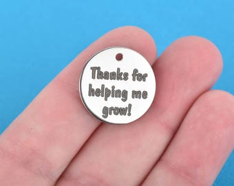 """TEACHER Charms, Silver Stainless Steel Quote Charms, Thanks for helping me grow, School Charms, 20mm (3/4""""), choose quantity, cls0188"""
