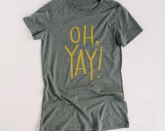OH YAY tee | birthday shirt | engagement shirt | wedding day shirt | Bridal getting ready shirt | bridal shower gift | birthday gift