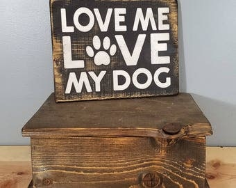 DOG SIGN - Love Me Love My Dog -  rustic wooden hand painted sign.