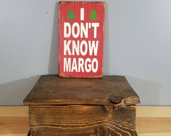 I Don't Know, MARGO - Rustic Wooden Sign  - Christmas Vacation quote