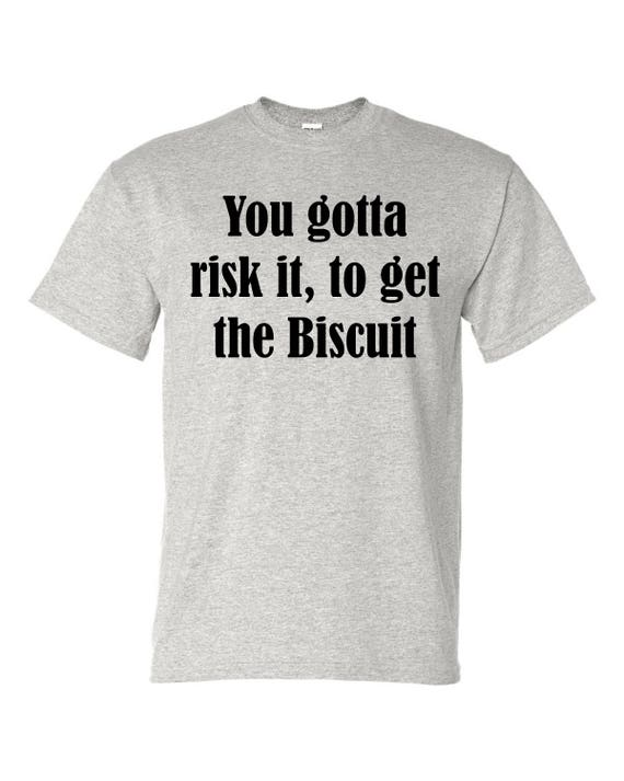 You gotta risk it, to get the biscuit tee shirt, Funny tee shirt, Party shirt, Sarcastic shirt Birthday gift, shirt with saying ,graphic tee