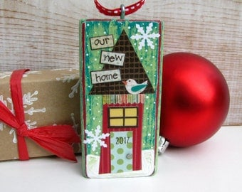 Our New Home 2017 - New House Whimsical Christmas Ornament - Handmade Mixed Media - Gifts Under 20 - New Neighbor - Married 2017
