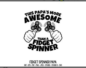 Fidget Spinner Papa SVG Awesome SVG Fathers Day SVG Fathers Day Tshirt Cricut Files Silhouette Files Father svg Dad svg Awesome Dad