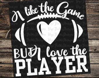I Like the Game, but I Love the Player SVG, JPG, PNG or Studio.3 File for Silhouette, Cameo, Cricut, Football, Heart