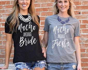 Nacho Average Fiesta T-Shirt, S-2XL, Fiesta Bachelorette, Bachelorette Party Shirts, Bachelorette Party, Nacho Average Bride