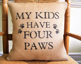 Dog pillow, My kids have four paws pillow, dog lover gift, stenciled pillow, FREE SHIPPING!