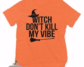 Witch Don't Kill My Vibe. Halloween Shirt. Trick or Treat Shirt. Witch Shirt. Halloween T-shirt. Don't Be A Basic Witch. Witch Please.