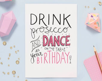 Drink Prosecco and dance on the table, it's your birthday! | Birthday Card | Hand-lettered