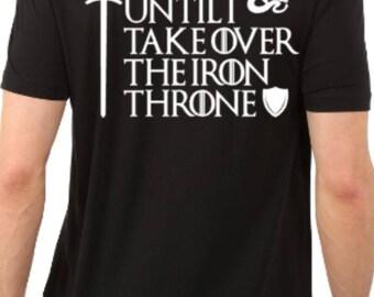 Game of Thrones Inspired Shirt, Nerd Shirt, Nerd Until I Take Over the Iron Throne Shirt, Iron Throne Shirt, Nerd Gift