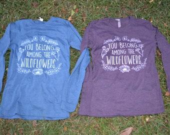 You Belong Among the Wildflowers Long Sleeve Shirt