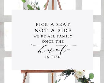 "Pick a Seat Not a Side, We're all Family Once the Knot is Tied, ""Wedding"" Printable Signs 18x24"", 24x36"", A2, A1 sizes Download & Print"
