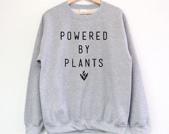 Powered By Plants Sweatshirt - Powered By Plants Shirt - Vegan Shirt - Vegan Sweatshirt - Plant Shirt