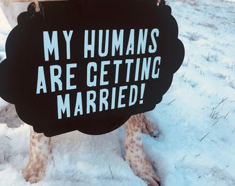 My humans are getting married - wedding announcement - engagement - dog sign