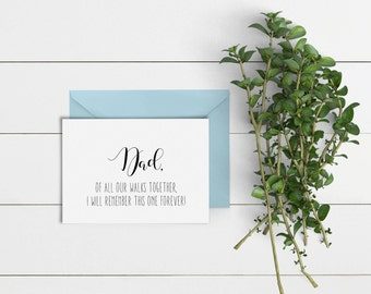 Dad, of all Our Walks Together... // Wedding Cards // Cards for Dads // Will You Walk Me Down The Aisle // Greeting Cards #63