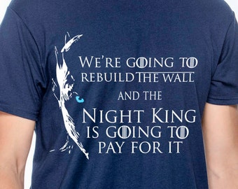 Game of Thrones Shirt - Rebuild the Wall - Night King Funny Tshirt - GoT Shirt - Book Lover Gift - Gift for Book Lover - Ringspun Soft Shirt