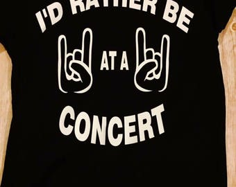 I would rather be at a concert shirt rock on rock and roll concert life im with the band groupie party