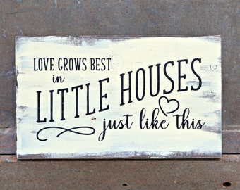 Love Grows Best in Little Houses Just Like This | Wood Sign | Housewarming Gift | Home Decor | Wedding Gift | Room Decor | Mantel Decor