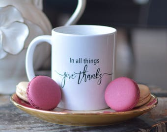 In All Things Give Thanks Coffee | Thankful Mug | Give Thanks | Blessed | Thanksgiving Mug | Thanksgiving Gift |Christian Gifts for Women |